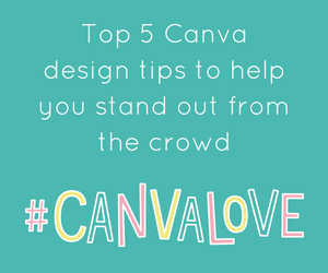 Top 5 Canva design tips to help you stand out from the crowd